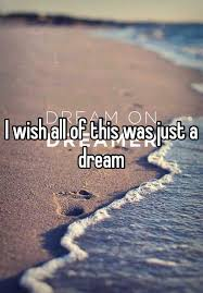 It Was Just A Dream Quotes Best of I Wish All Of This Was Just A Dream
