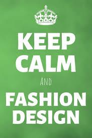 Keep Calm And Design On Keep Calm And Fashion Design Fashion Journal Design