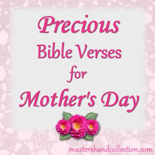 Only god himself fully appreciates the influence of a christian mother in the moulding of character in her children. Precious Bible Verses For Mother S Day Master S Hand Collection
