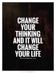 Quotes About Your Life Custom Change Your Thinking And It Will Change Your Life Picture Quotes