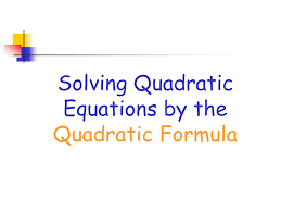 presentation on theme solving quadratic equations by the quadratic formula presentation transcript 1 solving quadratic equations