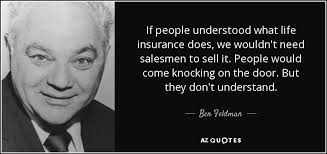Life Insurance Quotes Delectable Ben Feldman Quote If People Understood What Life Insurance Does We