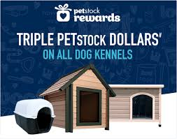 triple petstock dollars on all dog kennels