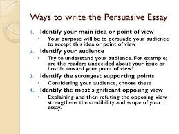 the persuasive essay steps to better writing what is a persuasive  ways to write the persuasive essay 1