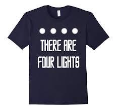 There Are Four Lights There Are Four Lights Tshirt Teechatpro
