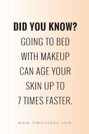 did you know our skin ages up to 7 times faster if you wear makeup to bed definitely a good idea to have a great skincare routine