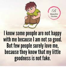 Some Beautiful Quotes Best of Beautiful Quotes Know Some People Are Not Happy With Me Because Am