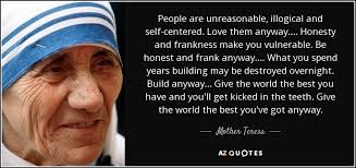 Mother Teresa Quotes Love Them Anyway Cool Mother Teresa Quote People Are Unreasonable Illogical And Self