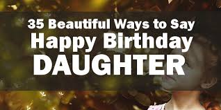 40 Beautiful Ways To Say Happy Birthday Daughter Unique Quotes Best Birthday Quotes For Daughter