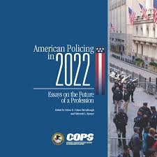 american policing in essays on the future of the profession american policing in 2022 essays on the future of the profession