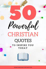 Explore our collection of motivational and famous quotes by authors you know and love. 50 Powerful Inspirational Christian Quotes To Encourage You Today Knowing The Time Christian Blog