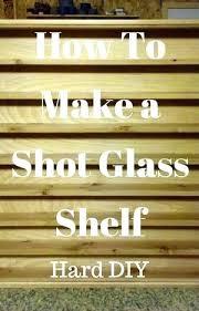 shot glass display shot glass shelves shot glass display case plans shot glass holder shelf shot glass diy shot glass display shelf