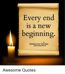 Awesome Quotes Fascinating Every End Is A New Beginning Awesome Quotes WwwAwesomequotes48ucom