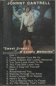 Johnny Cantrell – Sweet Dreams & Lonely Memories (1981, Cassette) - Discogs