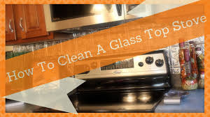 How To Clean A Glass Top Stove Cleaning Tips How To Clean A Glass Top Stove Youtube