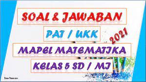 Try the suggestions below or type a new query above. Soal Jawaban Pat Ukk Matematika Kelas 5 Sd Mi Tahun 2021 Sinau Thewe Com