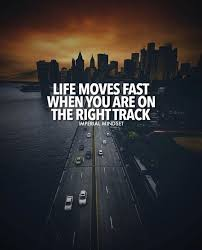 Life Moves On Quotes Custom Life Moves Fast When You Are On Right Track Quotes Pinterest