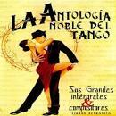 La Antologia Noble Del Tango: Sus Grandes Interpretes Y Compositores
