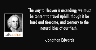Jonathan Edwards Quotes Interesting The Way To Heaven Is Ascending We Must Be Quote