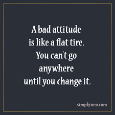 Bad Attitude Quotes Fascinating A Bad Attitude Is Like A Flat Tire SimplyNeo Quotes
