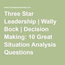 Situational Analysis Questions Three Star Leadership Wally Bock Decision Making 10 Great