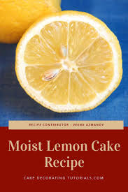 Moist Lemon Cake Recipe Cake Decorating Tutorials