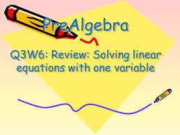 1 prealgebra q3w6 review solving linear equations with one variable