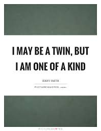 One Of A Kind Quotes Custom I May Be A Twin But I Am One Of A Kind Picture Quotes