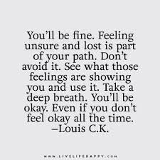 Quotes About Life You'll Be Fine Feeling Unsure And Lost Is Part Magnificent Unsure Quotes