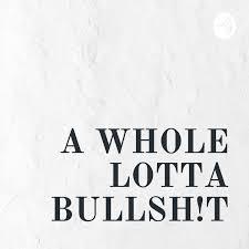A WHOLE LOTTA BULLSH!T