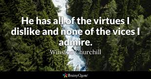 admire quotes brainyquote he has all of the virtues i dislike and none of the vices i admire