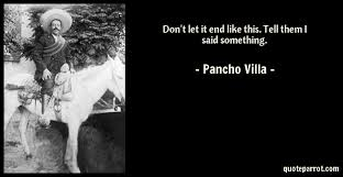 pancho villa quotes. Beautiful Quotes Author Biography With Pancho Villa Quotes I