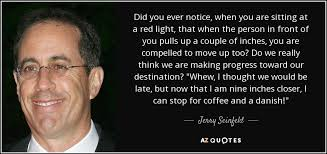 Seinfeld Quotes Interesting Jerry Seinfeld Quote Did You Ever Notice When You Are Sitting At A
