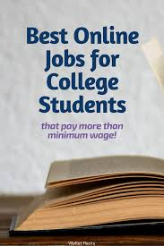 online jobs for college students that pay above minimum wage  11 online jobs for college students that pay above minimum wage wallet hacks