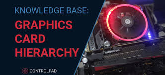 Graphics Card Hierarchy For Amd And Nvidia Gpus