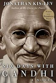 Gandhi The Novel Six Days With Mohandas Gandhi A Novel Of The Magnificent Mahatma Ghandi Uate