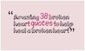 Heal Broken Heart Quotes New Heal Broken Heart Quotes Healing A Broken Heart Quotes Quotesgram