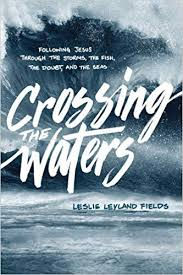 Crossing the Waters: Following Jesus through the Storms, the Fish, the  Doubt, and the Seas: Fields, Leslie Leyland: 9781631466021: Amazon.com:  Books