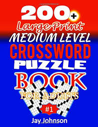 Solve these crossword puzzles on paper or online. 200 Large Print Medium Level Crossword Puzzle Book For Adults A Unique Large Print Crossword Puzzle Book For Adults Medium Difficulty On Today S Print Volume 1 Medium Difficulty Cw Book Johnson