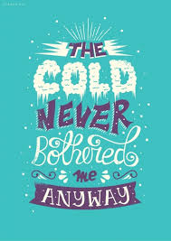 8. The Cold Never Bothered Me Anyways - 11 Funny Frozen Quotes to ...
