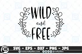 All contents are released under creative commons cc0. Wild And Free Quotes Graphic By Crafty Files Creative Fabrica