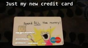 It eliminates the need for banks, gets rid of credit card fees, currency exchange fees, money. Funny Quotes About Credit Cards Quotesgram