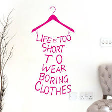 Life's Too Short Quotes Adorable Life Is Too Short To Wear Boring Clothes Quote