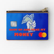 Shut Up And Take My Money Credit Card Design Credit Card Shut Up And Take My Money Zipper Pouch