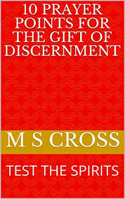 10 prayer points for the gift of discernment test the spirits by cross