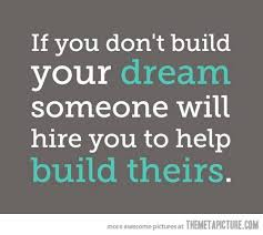Funny Dream Quotes Best of If You Don't Build Your Dream The Meta Picture