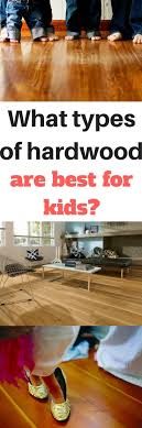 What types of hardwood flooring hold up best to kids and busy households?  Best hardwood
