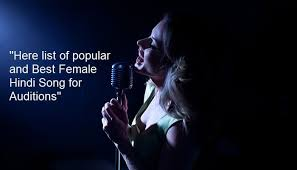 Most singers will simply sing the songs which they like, but that isn't always the best idea. Hindi Song For Auditions Here List Of Popular And Best Hindi Female Song