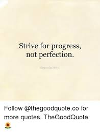 Quotes About Progress Cool Strive For Progress Not Perfection Egoodquoteco Follow For More