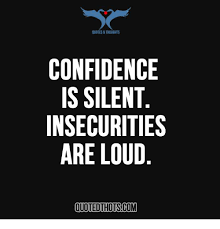 QUOTES THOUGHTS CONFIDENCE IS SILENT INSECURITIES ARE LOUD Cool Confidence Quotes